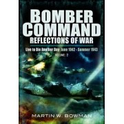 Bomber Command: Reflections of War: Live to Die Another Day (June 1942 - Summer 1943) by Martin Bowman