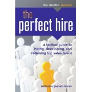 The Perfect Hire: A Tactical Guide to Hiring, Developing, and Retaining Top Sales Talent by Entrepreneur Press