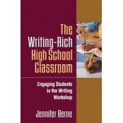 The Writing-rich High School Classroom by Jennifer I. Berne