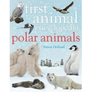 First Animal Encyclopedia Polar Animals by Simon Holland