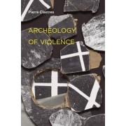 Archeology of Violence by Pierre Clastres