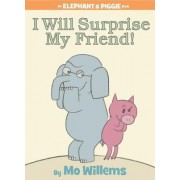 I Will Surprise My Friend! by Mo Willems