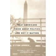 What Americans Know About Politics and Why it Matters by Michael X.Delli Carpini
