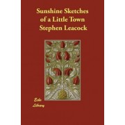Sunshine Sketches of a Little Town by Stephen Leacock