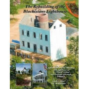 The Rebuilding of the Blackistone Lighthouse: A Documented Journey of the Rebuilding of the Lighthouse on St. Clement's Island and the People Who Were