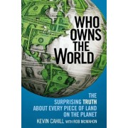 Who Owns the World: The Surprising Truth about Every Piece of Land on the Planet