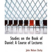 Studies on the Book of Daniel by John Nelson Darby