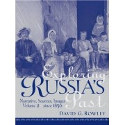 Exploring Russia's Past: Since 1850 Volume 2 by David G. Rowley