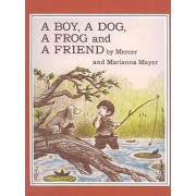A Boy, a Dog, a Frog and a Friend by Mercer Mayer