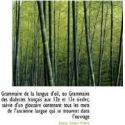 Grammaire de La Langue D'Oil, Ou Grammaire Des Dialectes Fran Ais Aux 12e Et 13e Siecles; Suivie D'u by Burguy Georges Frdric