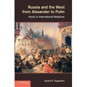 Russia and the West from Alexander to Putin by Andrei P. Tsygankov