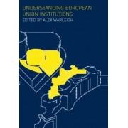 Understanding European Union Institutions by Alex Warleigh