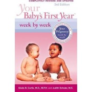 Your Baby's First Year Week by Week by Dr. Glade B. Curtis