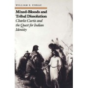 Mixed Bloods and Tribal Dissolution by William E. Unrau