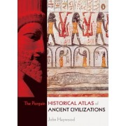 The Penguin Historical Atlas of Ancient Civilizations by John Haywood