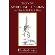 The New Spiritual Chakras: And How to Work with Them