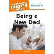 The Complete Idiot's Guide to Being A New Dad by Joe Kelly