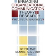 Engaging Organizational Communication Theory and Research by Steve K. May