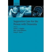 Supportive Care for the Person with Dementia by Julian C. Hughes