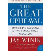 The Great Upheaval: America And The Birth Of The Modern World by Jay Winik