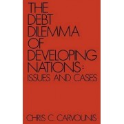 The Debt Dilemma of Developing Nations by Chris C. Carvounis