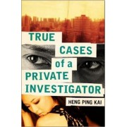 True Tales from a Private Investigator by Ping Kai Heng