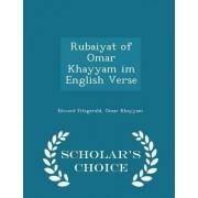 Rubaiyat of Omar Khayyam Im English Verse - Scholar's Choice Edition by Edward Fitzgerald