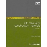 ICE Manual of Construction Materials by Michael C. Forde