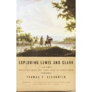 Exploring Lewis & Clark by Thomas P. Slaughter