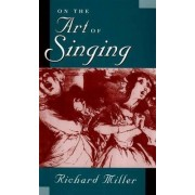 On the Art of Singing by Richard Miller