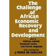 The Challenge of African Economic Recovery and Development by Adebayo Adedeji