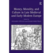 Money, Morality, and Culture in Late Medieval and Early Modern Europe by Diane Wolfthal