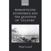 Romanticism, Economics and the Question of Culture by Philip Connell