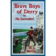 The Brave Boys of Derry or No Surrender! by W S Martin