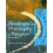 Readings in the Philosophy of Religion - Second Edition by Kelly James Clark