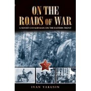 On the Roads of War by Ivan Yakushin