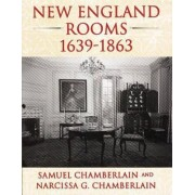 New England Rooms, 1639-1863 by Samuel Chamberlain