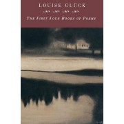 First Four Books of Poems by Louise Gluck