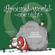 Around the World in One Night. Santa's Secrets Unwrapped! by Andrew Badalamenti