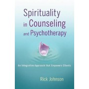 Spirituality in Counseling and Psychotherapy by Rick Johnson