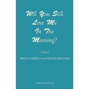 Will You Still Love Me in the Morning? by Brian Clemens