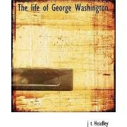 The Life of George Washington by J T Headley