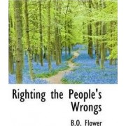 Righting the People's Wrongs by B O Flower