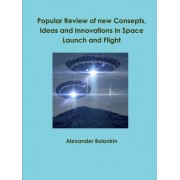 Popular Reviw of New Consepts, Ideas and Innovations in Space Launch and Flight