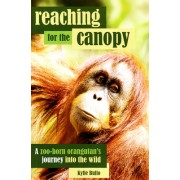 Reaching for the Canopy: A Zoo-Born Orangutan's Journey Back to the Wild