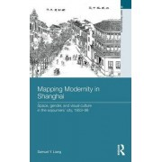 Mapping Modernity in Shanghai by Samuel Y. Liang