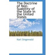 The Doctrine of Non-Suability of the State in the United States by Karl Singewald