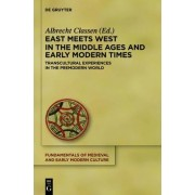 East Meets West in the Middle Ages and Early Modern Times by Albrecht Classen
