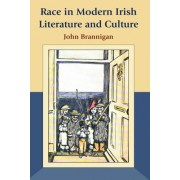 Race in Modern Irish Literature and Culture by John Brannigan