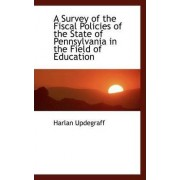 A Survey of the Fiscal Policies of the State of Pennsylvania in the Field of Education by Harlan Updegraff
